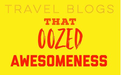 Travel Blogs that Oozed Awesomeness – March 2018